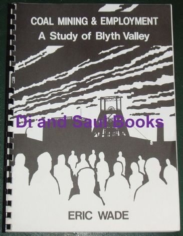 Coal Mining & Employment - A Study of Blyth Valley, by Eric Wade
